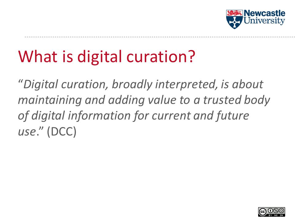 """What is digital curation? """"Digital curation, broadly interpreted, is about maintaining and adding value to a trusted body of digital information for c"""
