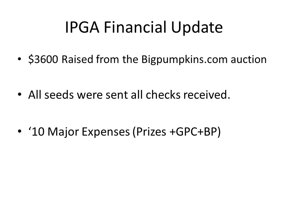 IPGA Financial Update $3600 Raised from the Bigpumpkins.com auction All seeds were sent all checks received.