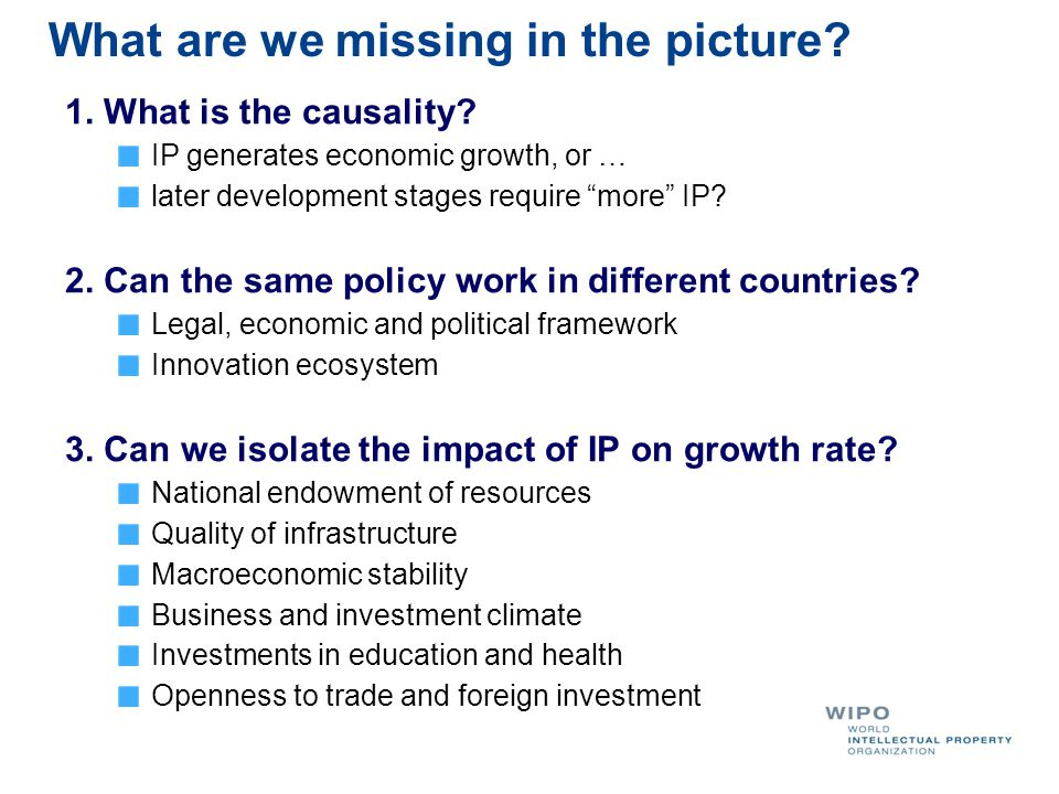 "What are we missing in the picture? 1. What is the causality? IP generates economic growth, or … later development stages require ""more"" IP? 2. Can th"