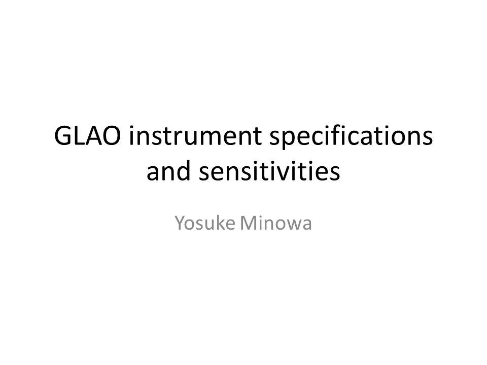 GLAO instrument specifications and sensitivities Yosuke Minowa