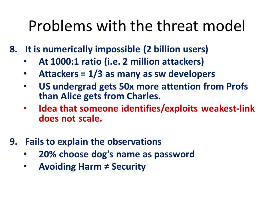 The Free-Rider Effect Suppose brute-forcing is a profitable attack All-but-one Internet users (finally) decide to get serious and choose strong passwords – Alice(i 0 ) continues with abcdef Profitability of brute-forcing plummets – Alice(i 0 )'s risk of harm  0 (w\o action on her part)