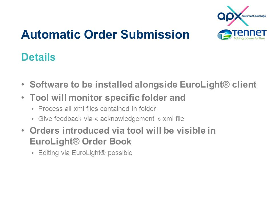 Automatic Order Submission Details Software to be installed alongside EuroLight® client Tool will monitor specific folder and Process all xml files co