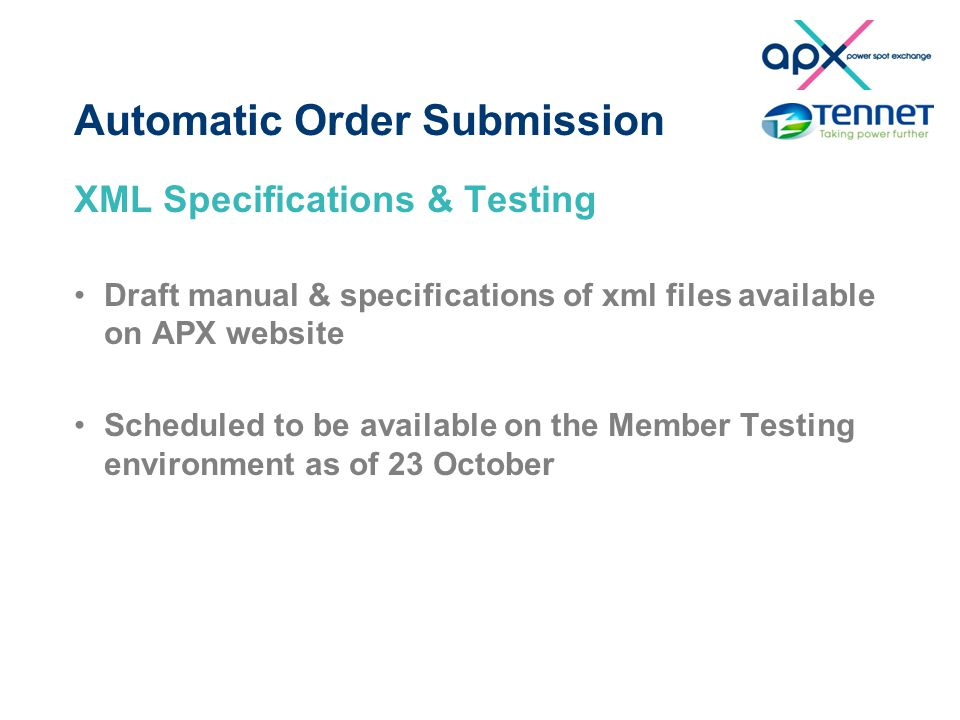 Automatic Order Submission XML Specifications & Testing Draft manual & specifications of xml files available on APX website Scheduled to be available