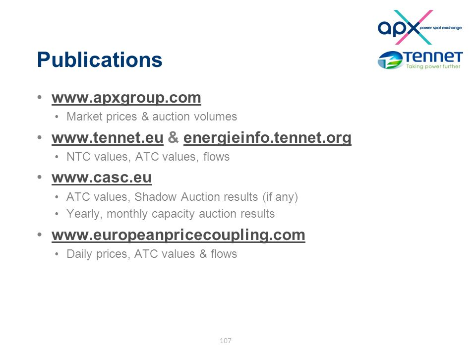 Publications www.apxgroup.com Market prices & auction volumes www.tennet.eu & energieinfo.tennet.orgwww.tennet.euenergieinfo.tennet.org NTC values, AT
