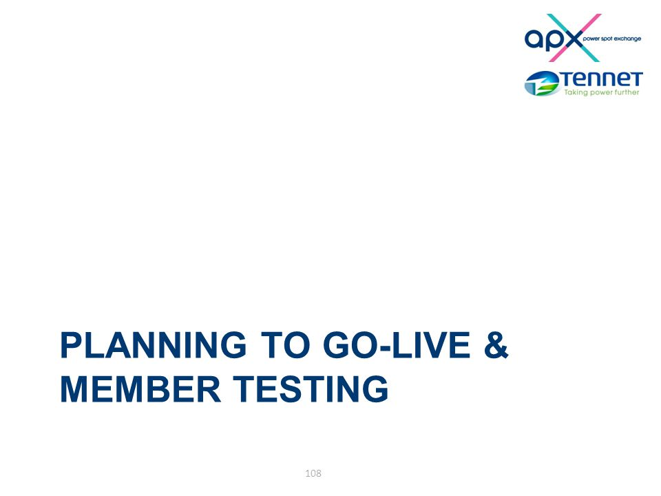 PLANNING TO GO-LIVE & MEMBER TESTING 108