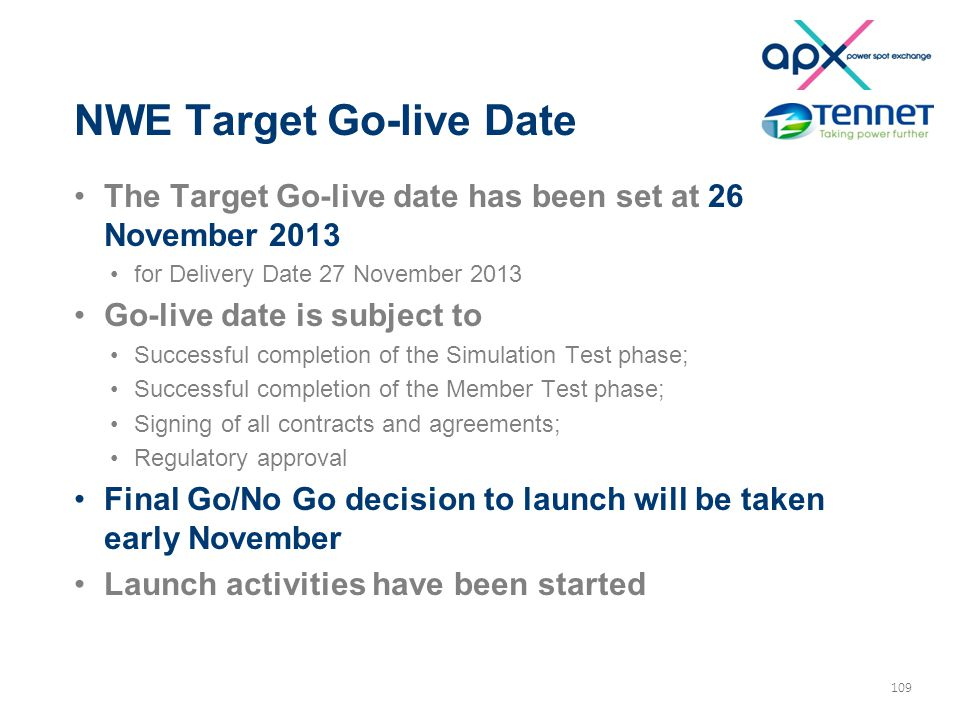 109 NWE Target Go-live Date The Target Go-live date has been set at 26 November 2013 for Delivery Date 27 November 2013 Go-live date is subject to Suc