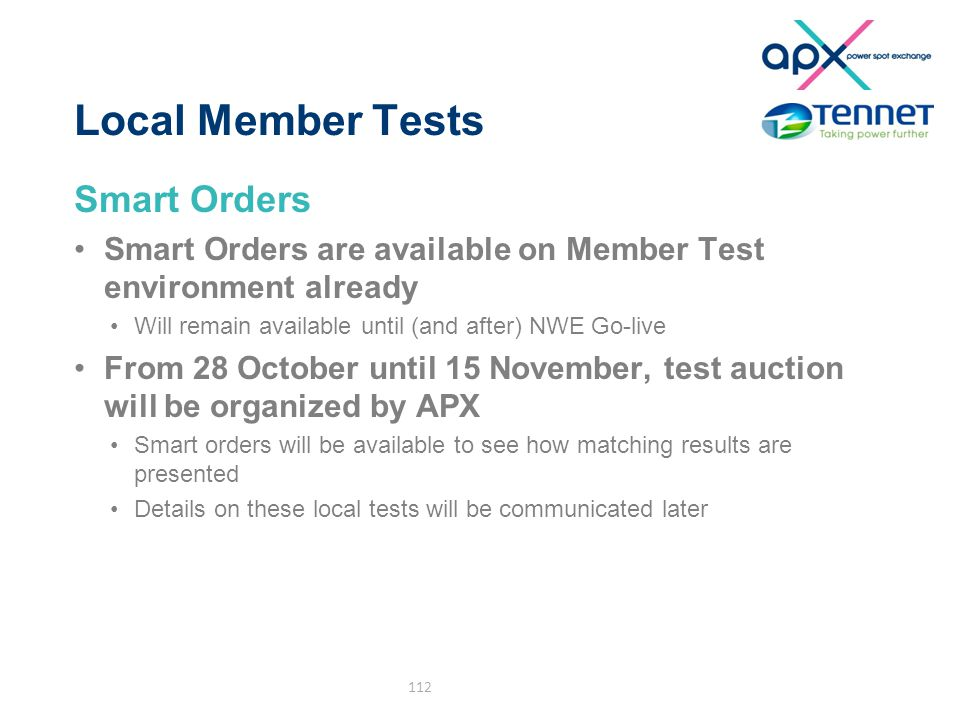 Local Member Tests Smart Orders Smart Orders are available on Member Test environment already Will remain available until (and after) NWE Go-live From