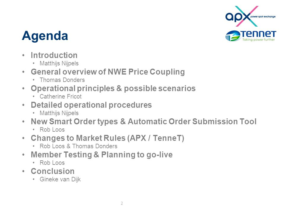 Agenda Introduction Matthijs Nijpels General overview of NWE Price Coupling Thomas Donders Operational principles & possible scenarios Catherine Frico