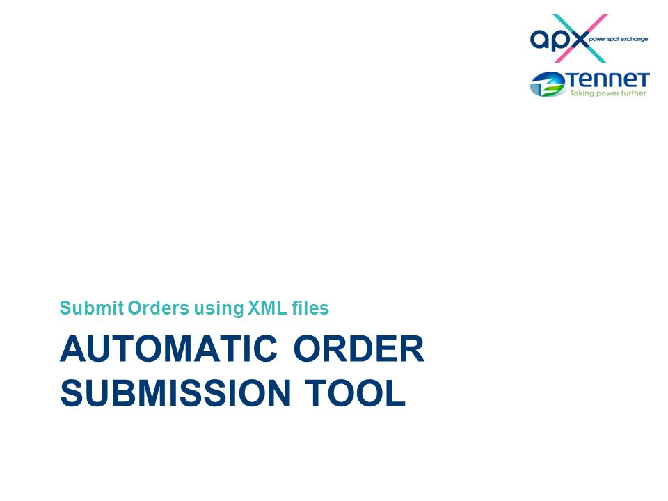 Smarter Day-ahead Smart bids project AUTOMATIC ORDER SUBMISSION TOOL Submit Orders using XML files