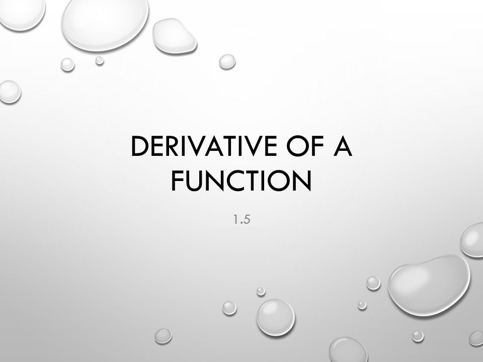 DERIVATIVE OF A FUNCTION 1.5