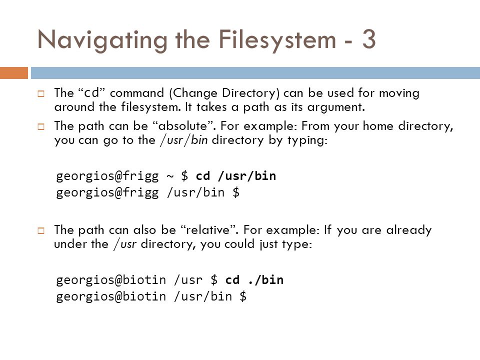 Navigating the Filesystem - 2  In the previous slide, /mn/proteas/u1/georgios is your home directory (note the ~ symbol after the hostname frigg).