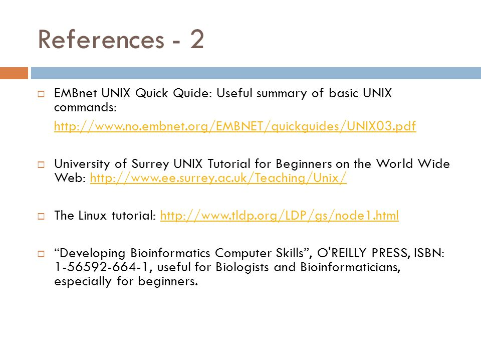 References - 1  UNIX has a wealth of on-line and hard-copy references available.