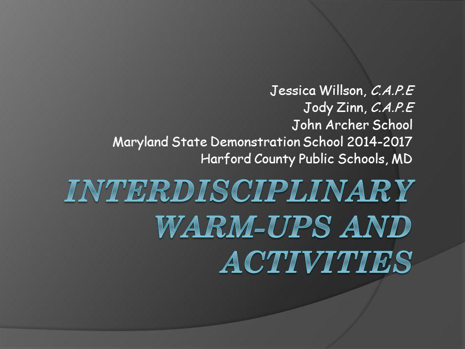 Jessica Willson, C.A.P.E Jody Zinn, C.A.P.E John Archer School Maryland State Demonstration School 2014-2017 Harford County Public Schools, MD