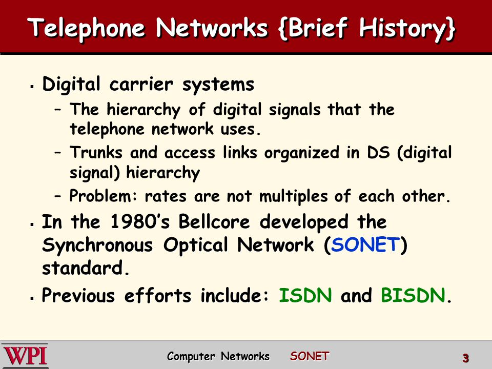 Telephone Networks {Brief History}  Digital carrier systems –The hierarchy of digital signals that the telephone network uses. –Trunks and access lin