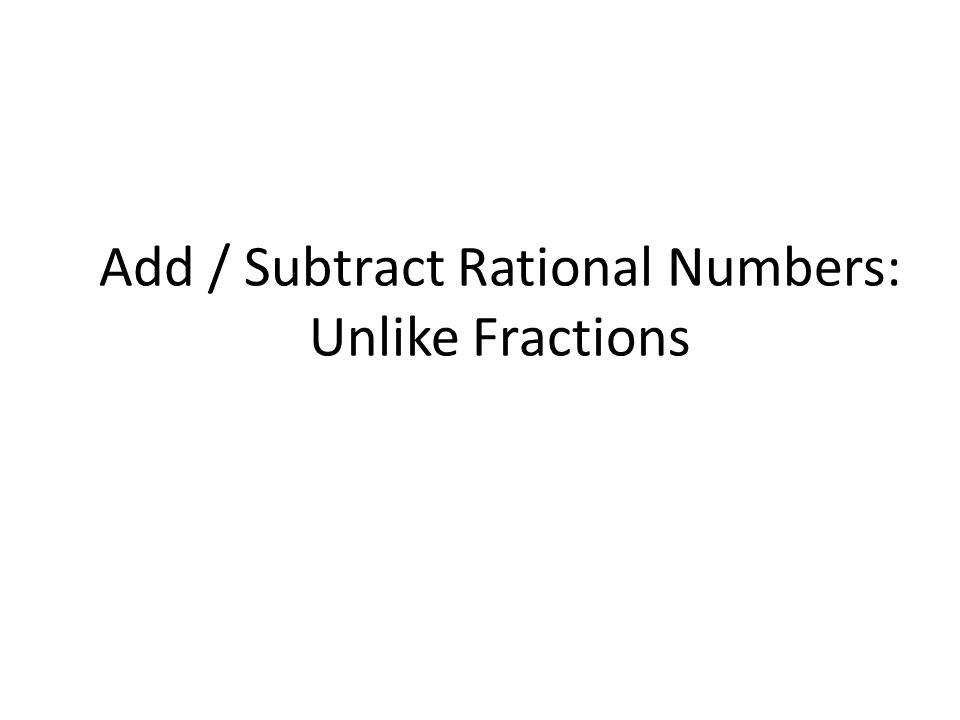 Add / Subtract Rational Numbers: Unlike Fractions