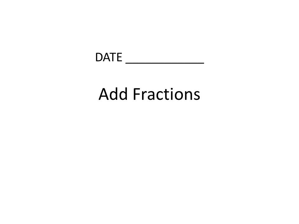 Add Fractions DATE ____________