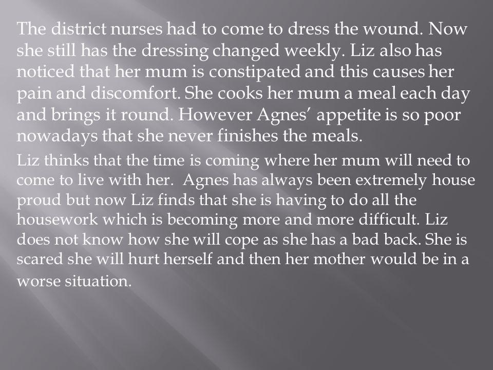 The district nurses had to come to dress the wound.