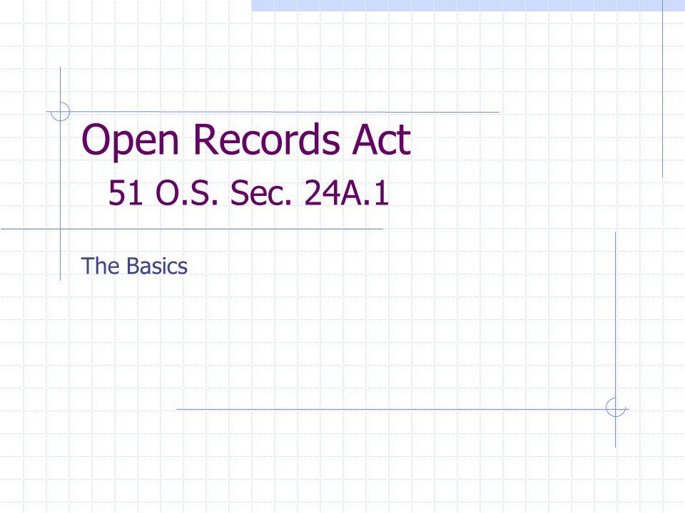 Open Records Act 51 O.S. Sec. 24A.1 The Basics