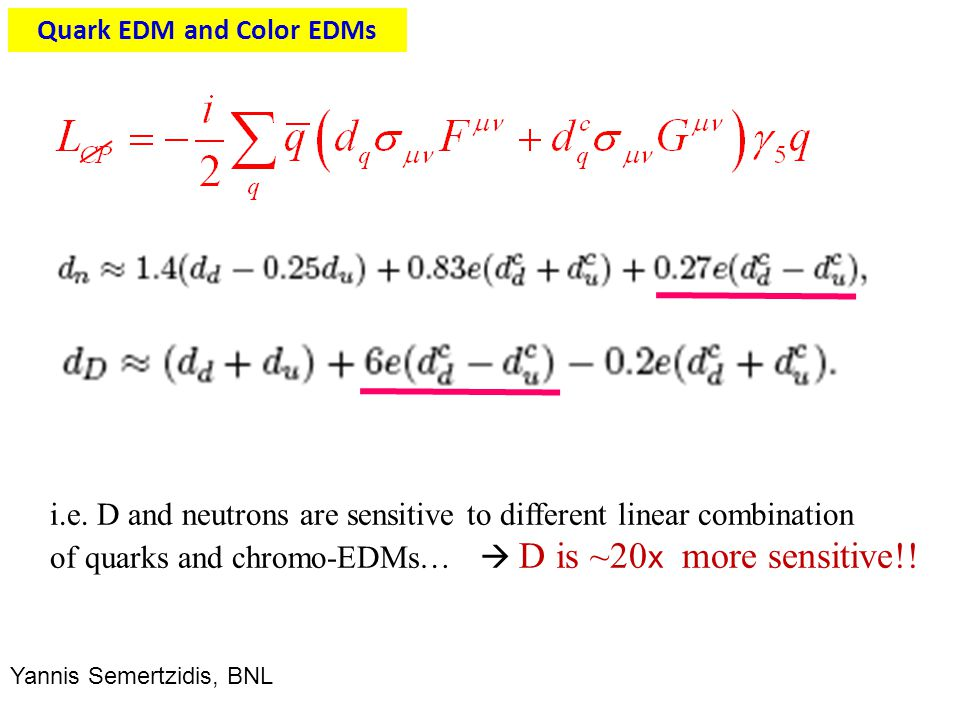 Quark EDM and Color EDMs i.e. D and neutrons are sensitive to different linear combination of quarks and chromo-EDMs…  D is ~20 x more sensitive!! Ya