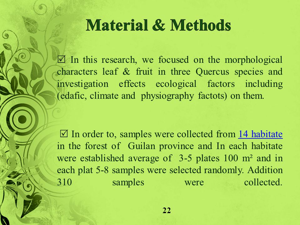  In this research, we focused on the morphological characters leaf & fruit in three Quercus species and investigation effects ecological factors including (edafic, climate and physiography factots) on them.