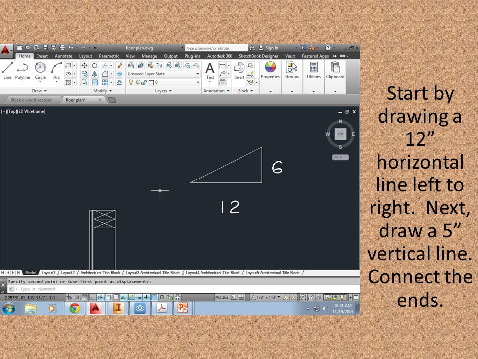 "Start by drawing a 12"" horizontal line left to right. Next, draw a 5"" vertical line. Connect the ends."