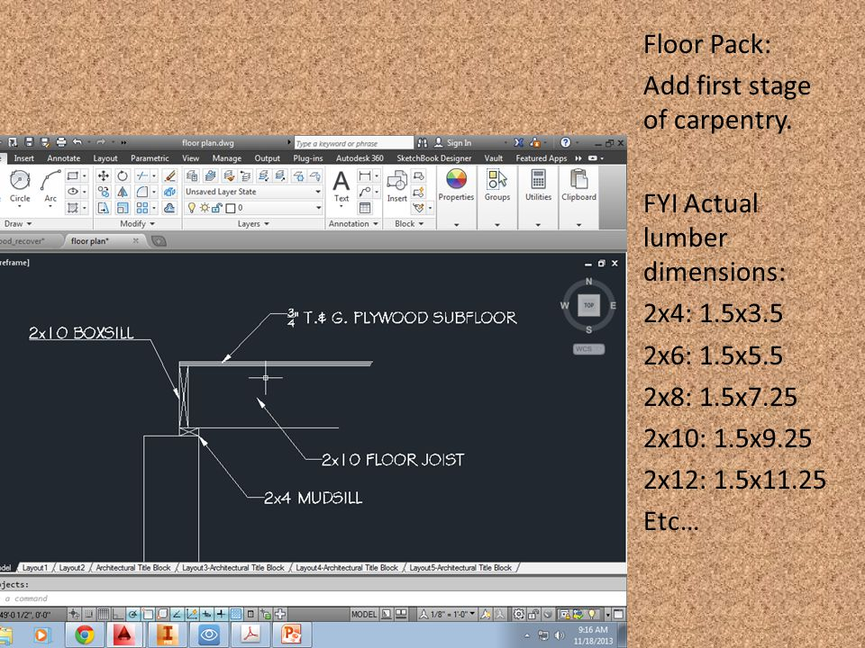 Floor Pack: Add first stage of carpentry. FYI Actual lumber dimensions: 2x4: 1.5x3.5 2x6: 1.5x5.5 2x8: 1.5x7.25 2x10: 1.5x9.25 2x12: 1.5x11.25 Etc…