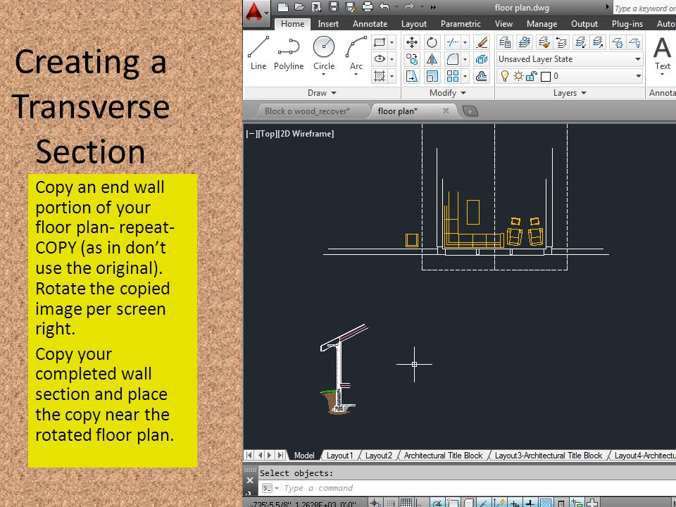 Creating a Transverse Section Copy an end wall portion of your floor plan- repeat- COPY (as in don't use the original).