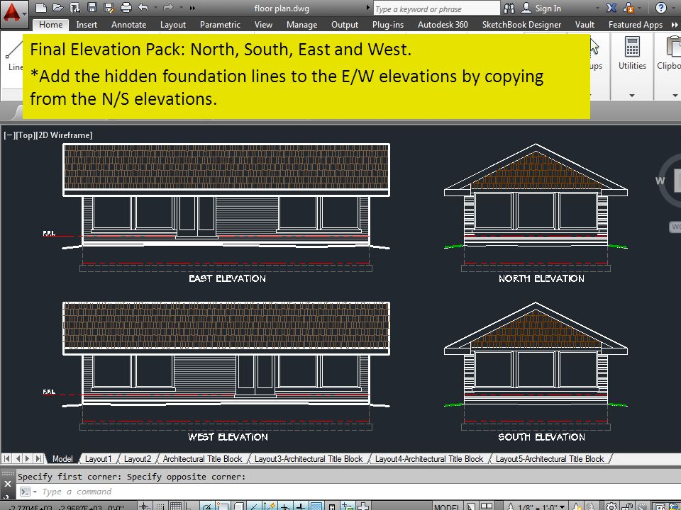Final Elevation Pack: North, South, East and West. *Add the hidden foundation lines to the E/W elevations by copying from the N/S elevations.