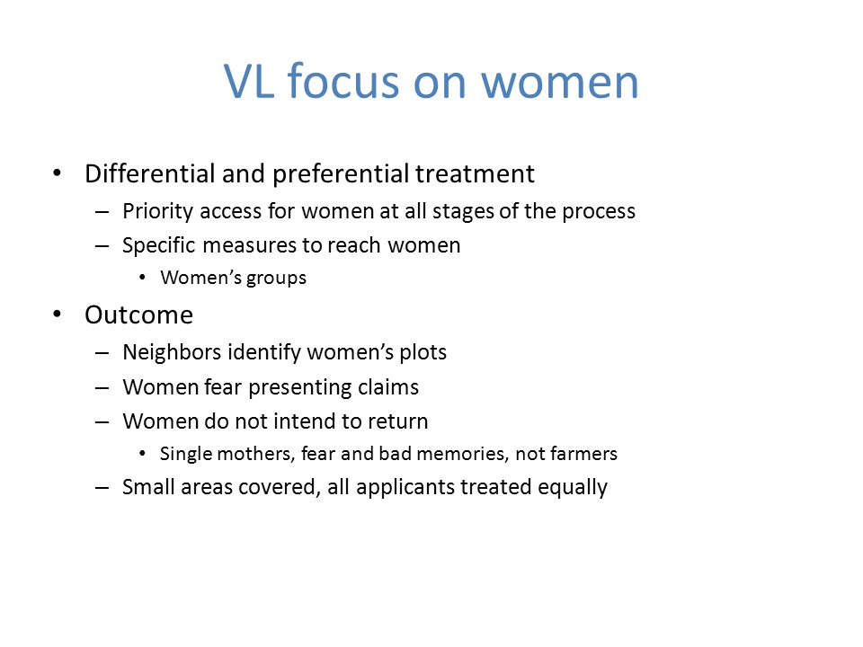 VL focus on women Differential and preferential treatment – Priority access for women at all stages of the process – Specific measures to reach women