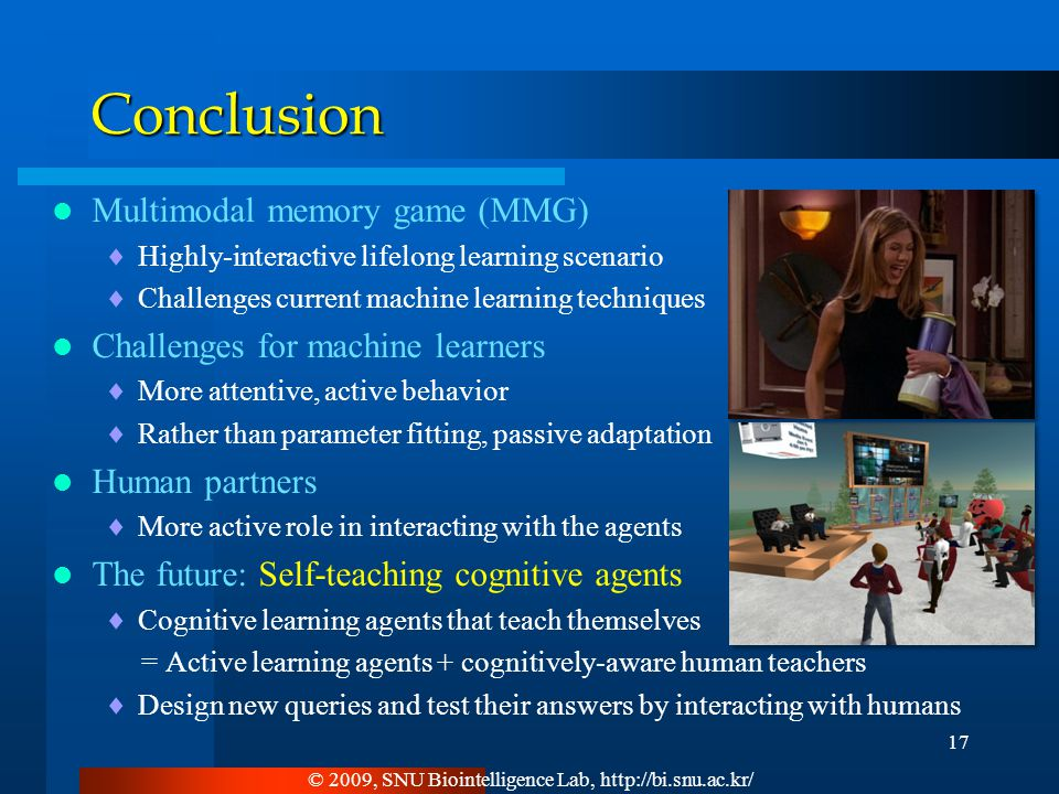 Conclusion Multimodal memory game (MMG)  Highly-interactive lifelong learning scenario  Challenges current machine learning techniques Challenges fo