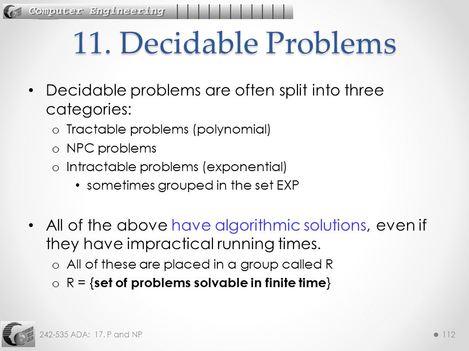 242-535 ADA: 17. P and NP112 Decidable problems are often split into three categories: o Tractable problems (polynomial) o NPC problems o Intractable