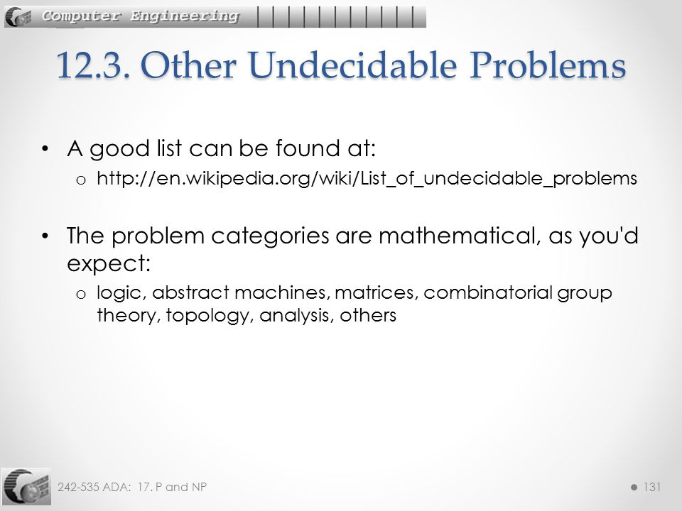 242-535 ADA: 17. P and NP131 A good list can be found at: o http://en.wikipedia.org/wiki/List_of_undecidable_problems The problem categories are mathe