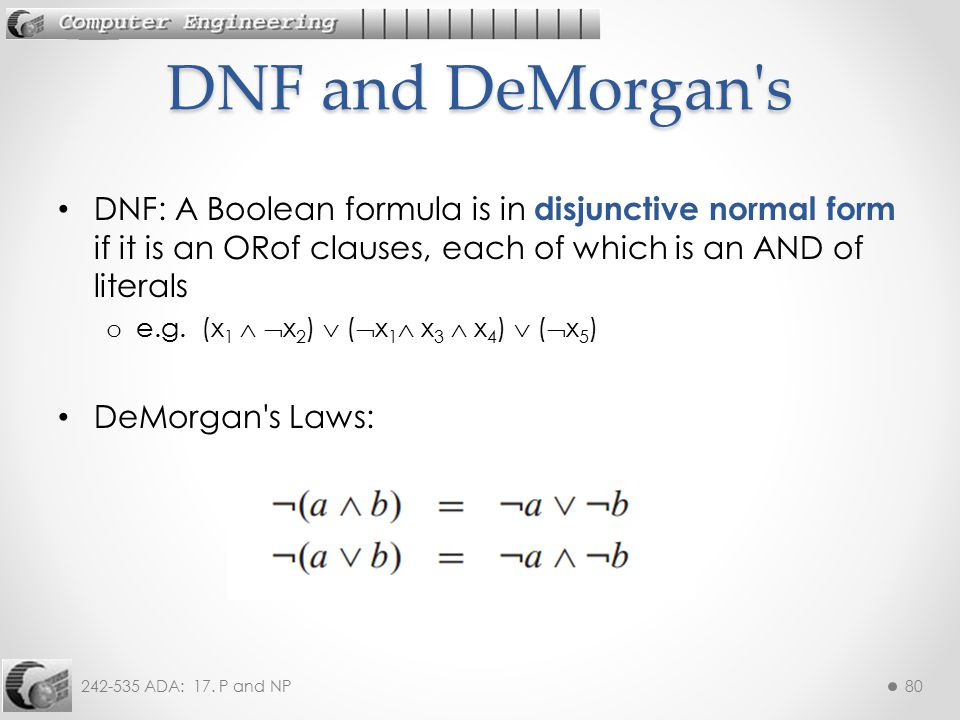 242-535 ADA: 17. P and NP80 DNF: A Boolean formula is in disjunctive normal form if it is an ORof clauses, each of which is an AND of literals o e.g.