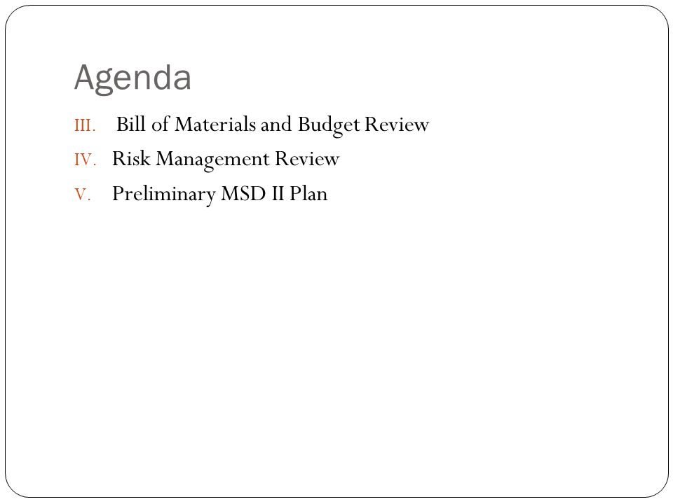 Agenda III. Bill of Materials and Budget Review IV.
