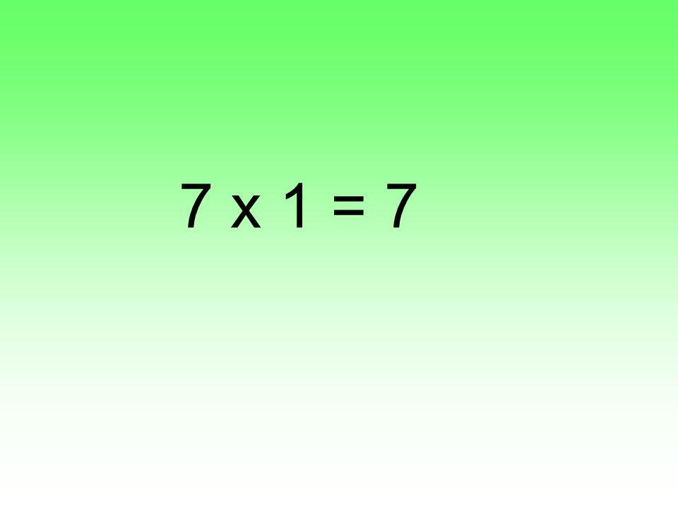 7 x 1 = 7