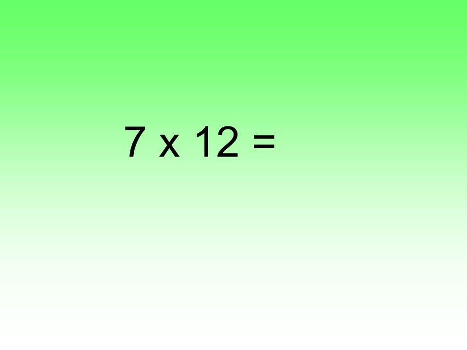 7 x 12 =