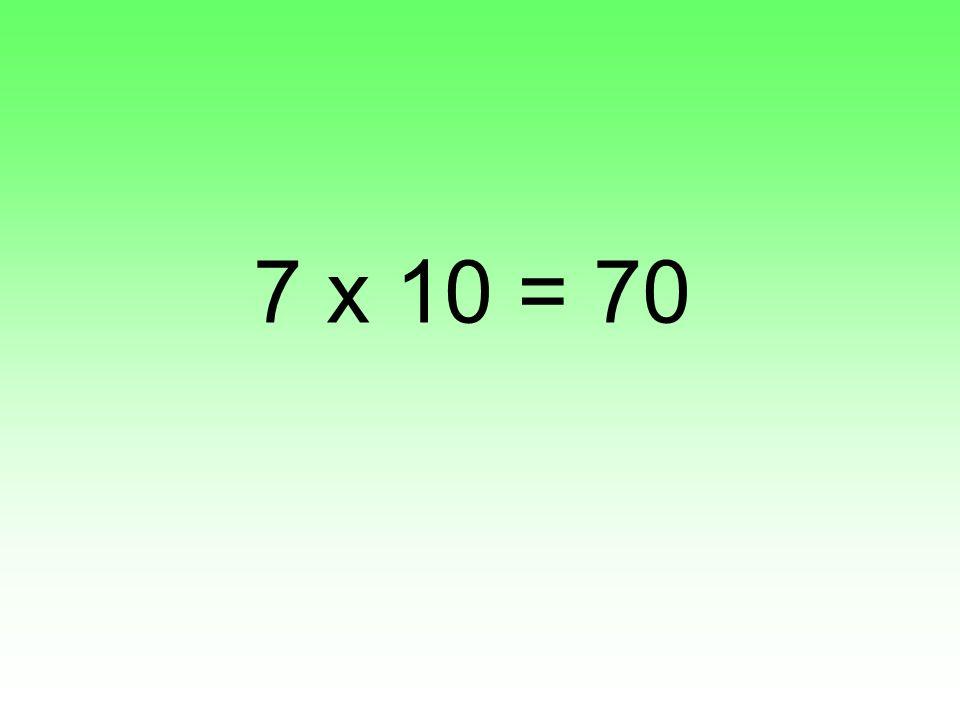 7 x 10 = 70