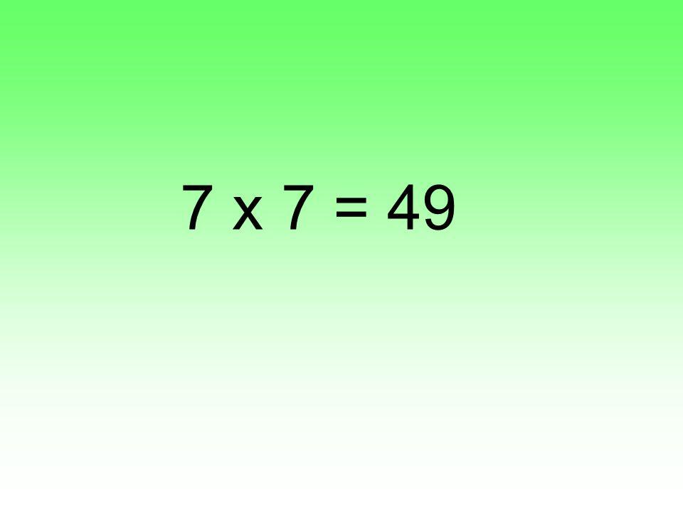 7 x 7 = 49