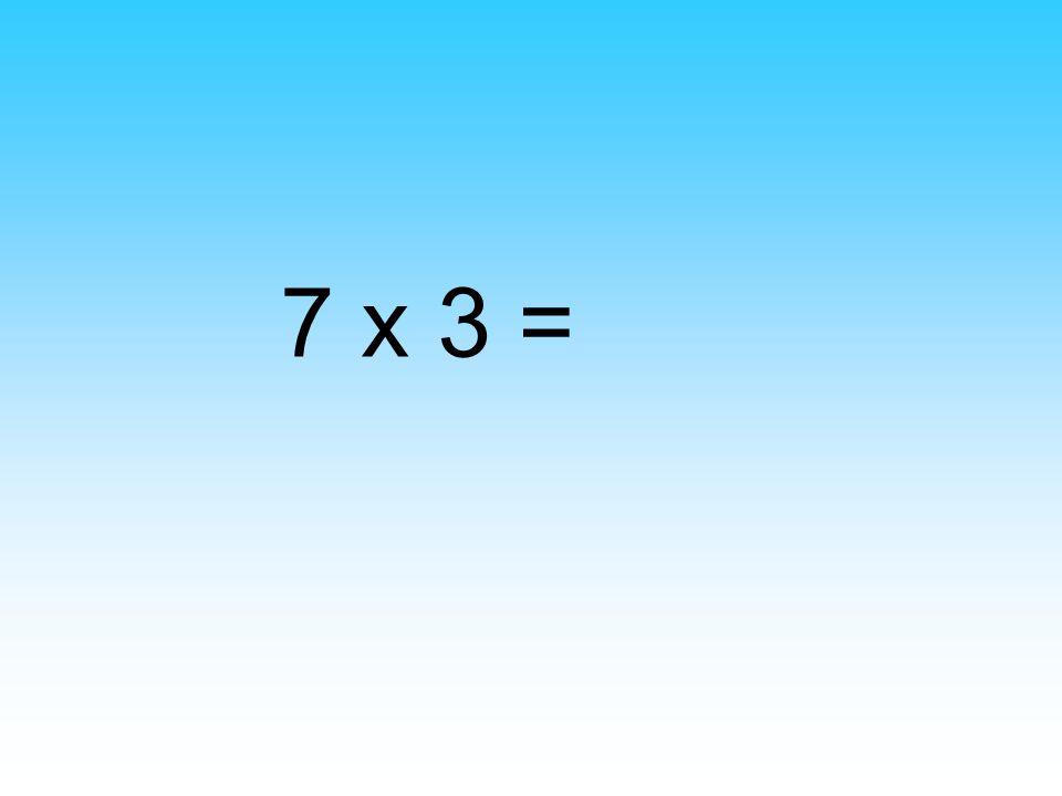 7 x 3 =