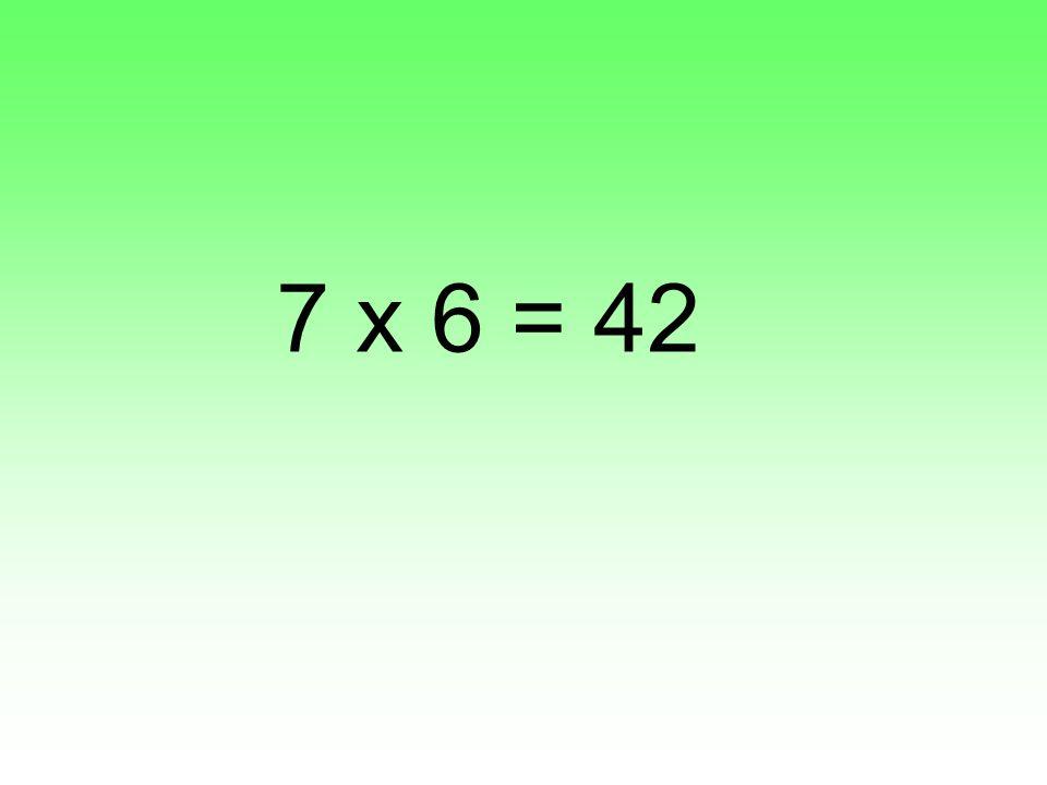 7 x 6 = 42