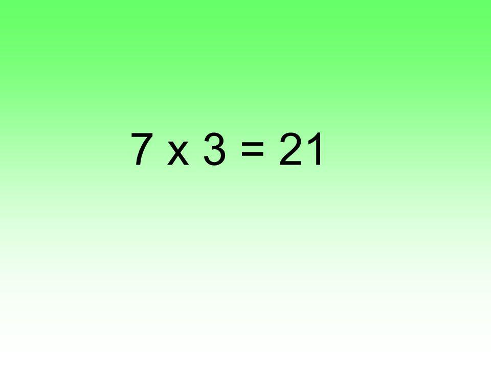 7 x 3 = 21
