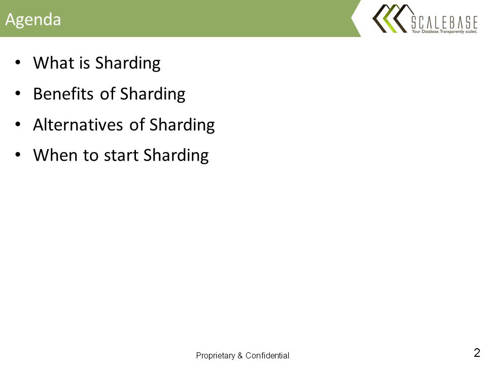 2 Proprietary & Confidential What is Sharding Benefits of Sharding Alternatives of Sharding When to start Sharding Agenda