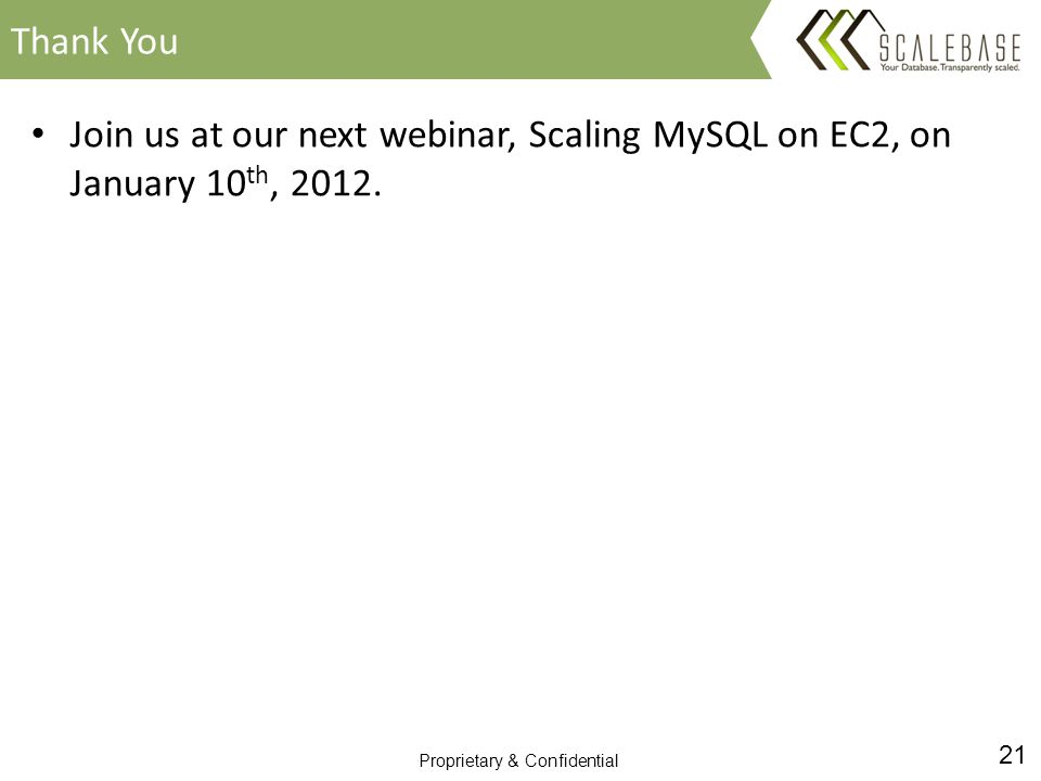21 Proprietary & Confidential Join us at our next webinar, Scaling MySQL on EC2, on January 10 th, 2012.