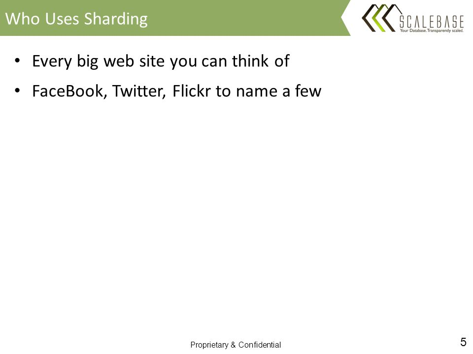 5 Proprietary & Confidential Every big web site you can think of FaceBook, Twitter, Flickr to name a few Who Uses Sharding