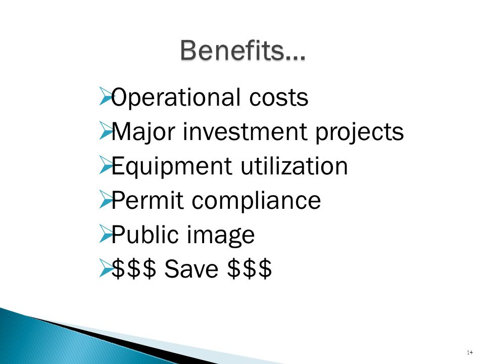  Operational costs  Major investment projects  Equipment utilization  Permit compliance  Public image  $$$ Save $$$ 14