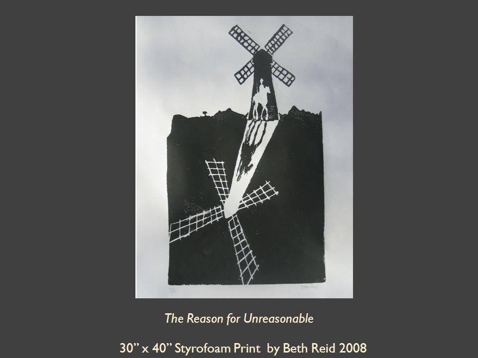 The Reason for Unreasonable 30 x 40 Styrofoam Print by Beth Reid 2008