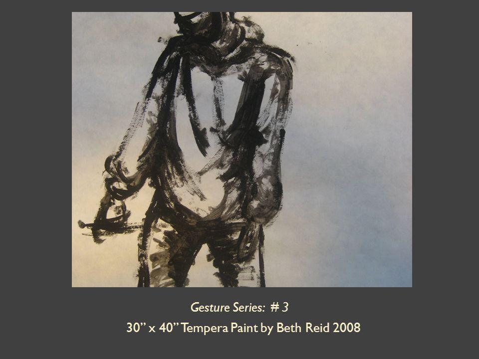 Gesture Series: # 3 30 x 40 Tempera Paint by Beth Reid 2008