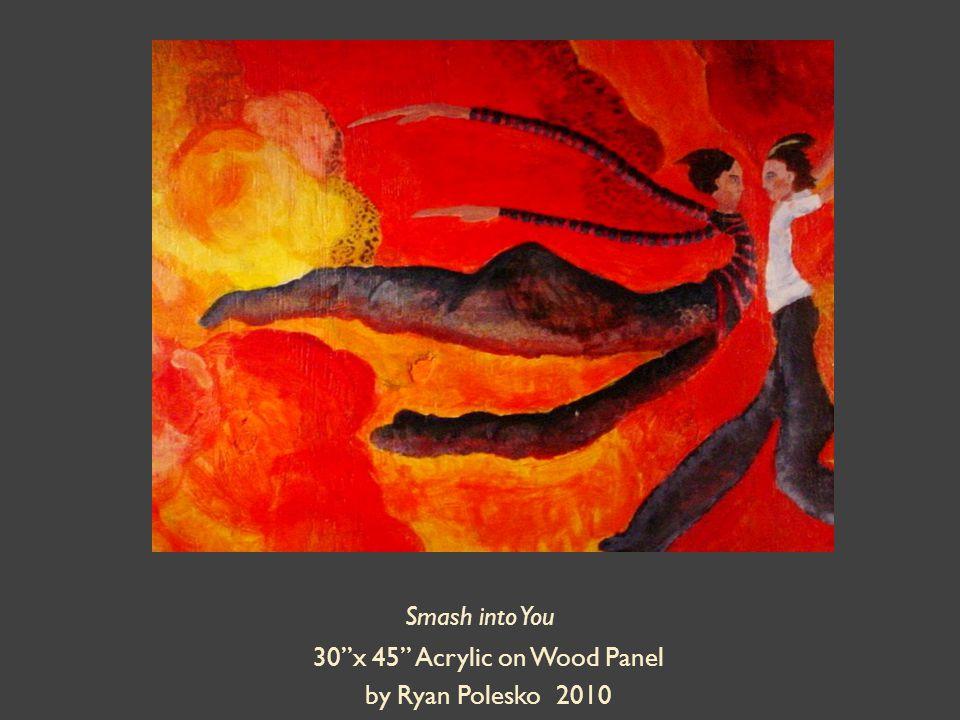 Smash into You 30 x 45 Acrylic on Wood Panel by Ryan Polesko 2010