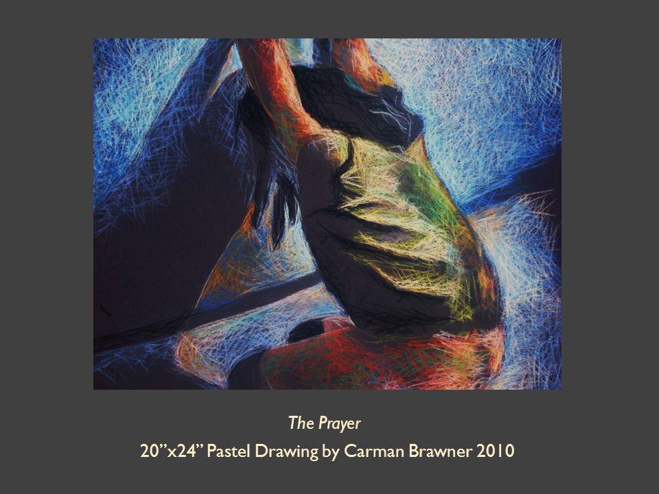 The Prayer 20 x24 Pastel Drawing by Carman Brawner 2010