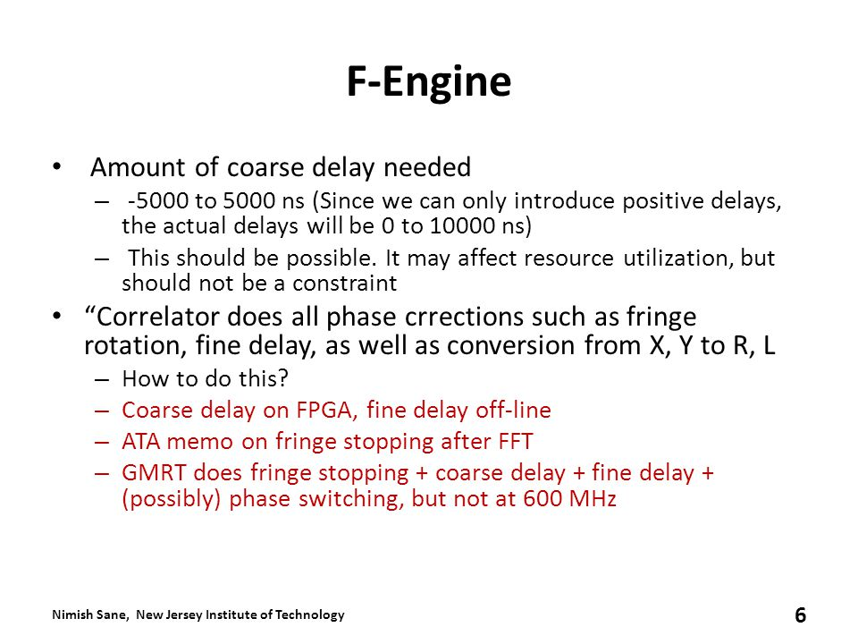 F-Engine Amount of coarse delay needed – to 5000 ns (Since we can only introduce positive delays, the actual delays will be 0 to ns) – This should be possible.